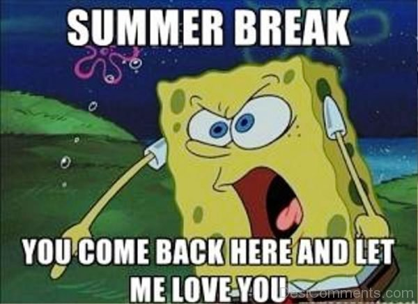 Summer Break You Come Back Here