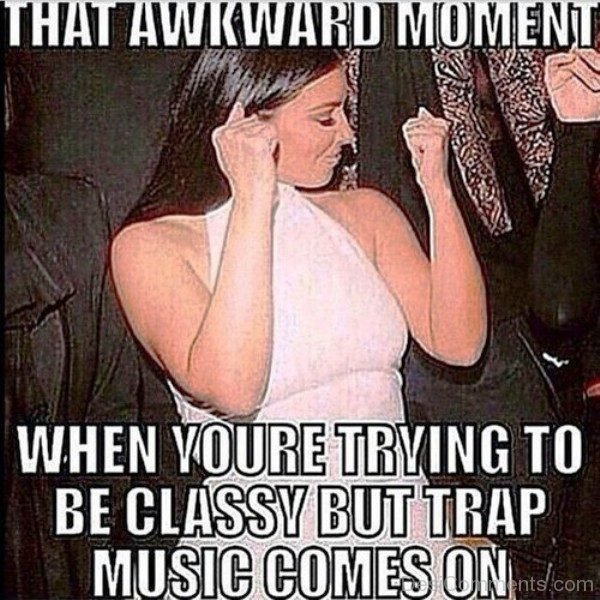 That Awkward Moment When You re Trying