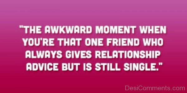 That Awkward Moment When You re That