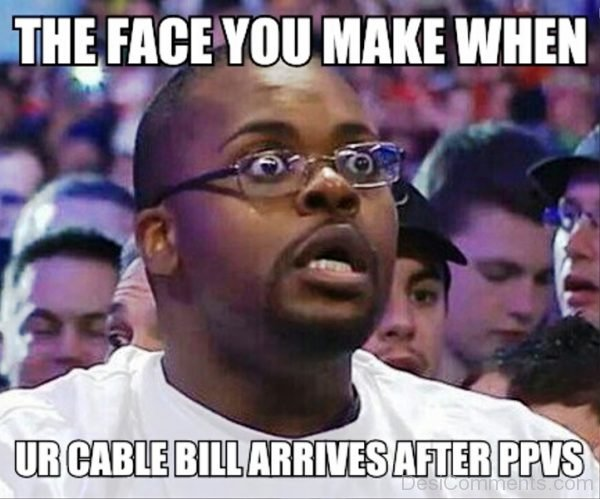 The Face You Make When Your Cable