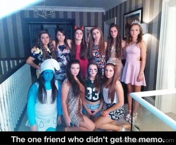 The One Friend Who Didnt Get The Memo