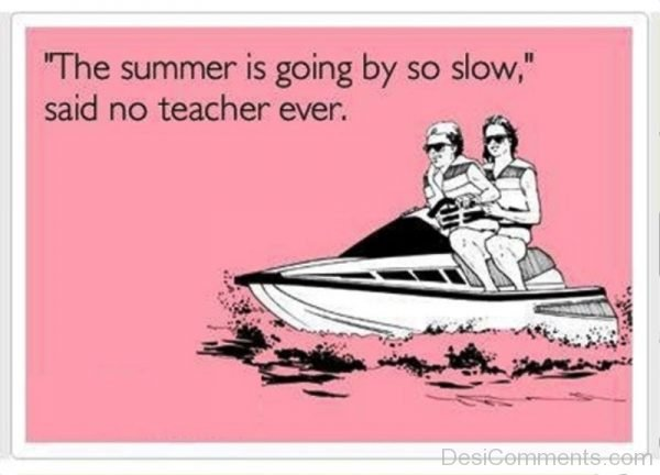 The Summer Is Going By So Slow