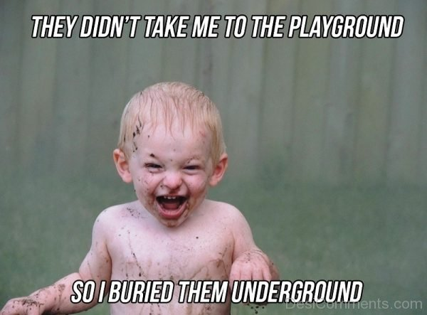 They Didnt Take Me To The Playground
