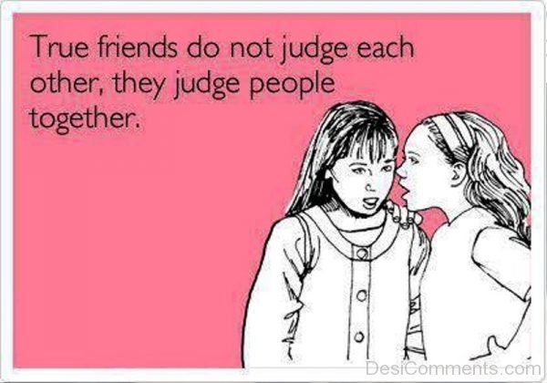 True Friends Do Not Judge Each Other