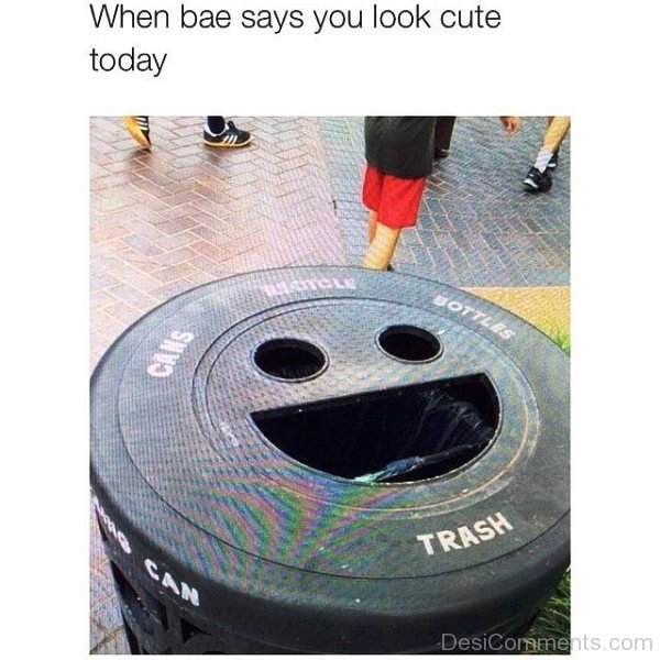 When Bae Says You Look Cute Today