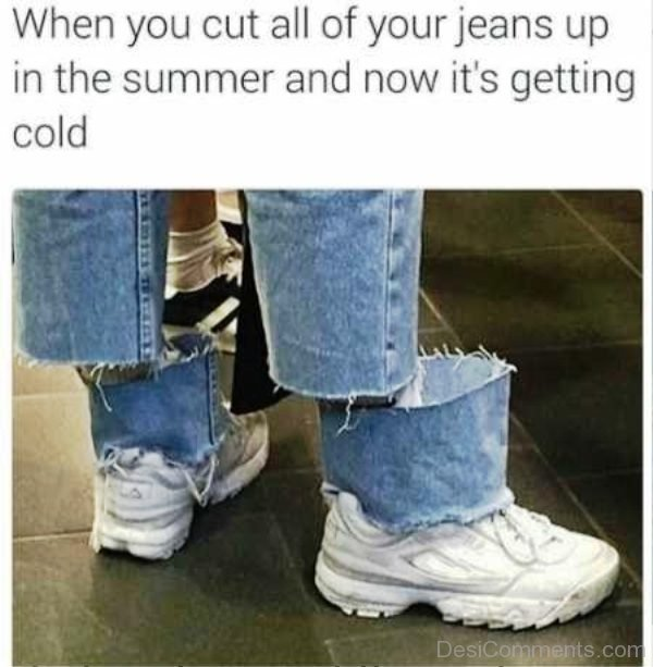 When You Cut All Of Your Jeans Up