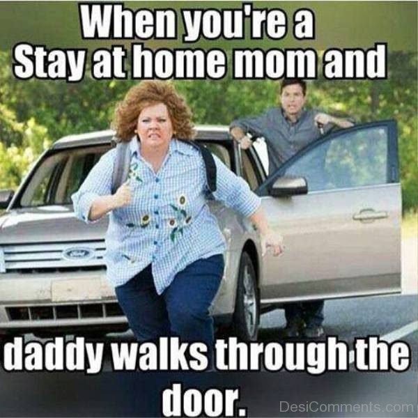 When You re A Stay At Home Mom
