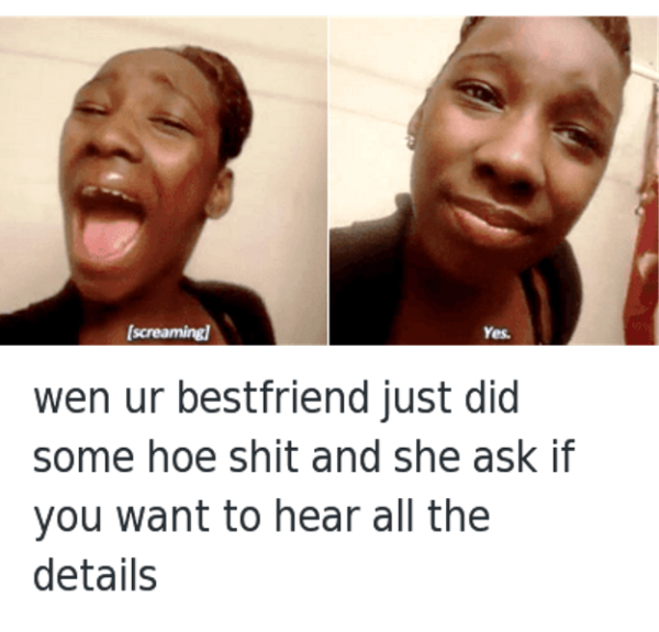 When Your Bestfriend Just Did Some Hoe