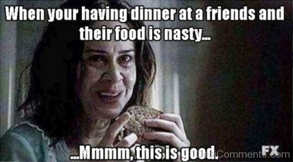 When Your Having Dinner At A Friends