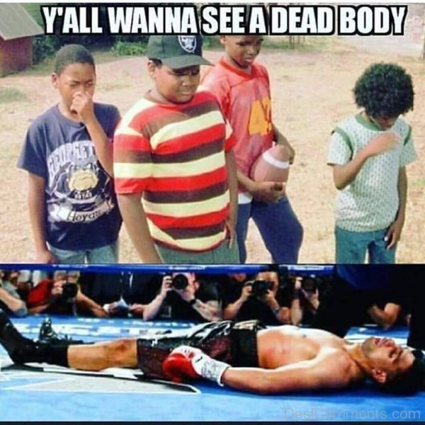 Y All Wanna See A Dead Body