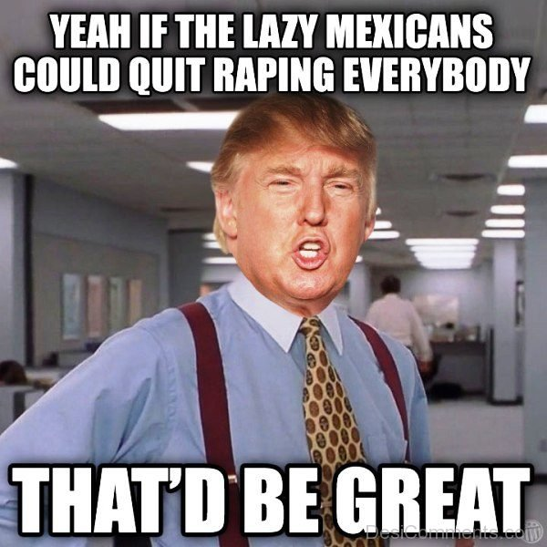 Yeah If The Lazy Mexicans Could Quit