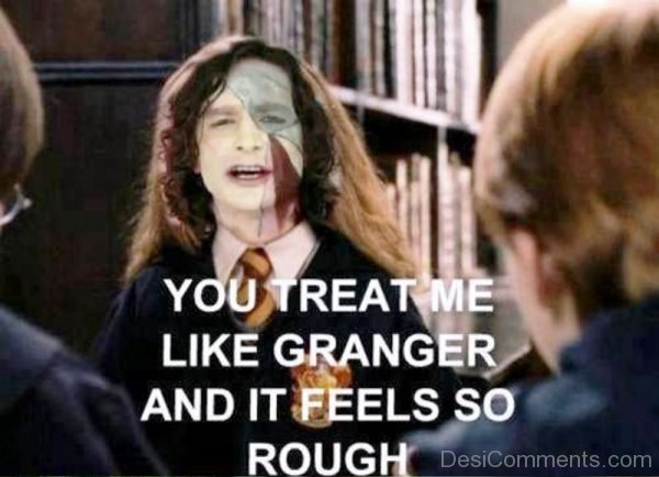 You Treat Me Like Granger