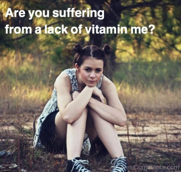 Are You Suffering From A Lack Of Vitamin Me