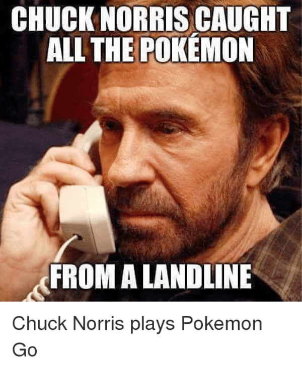 Chuck Norris Caught All The Pokemon