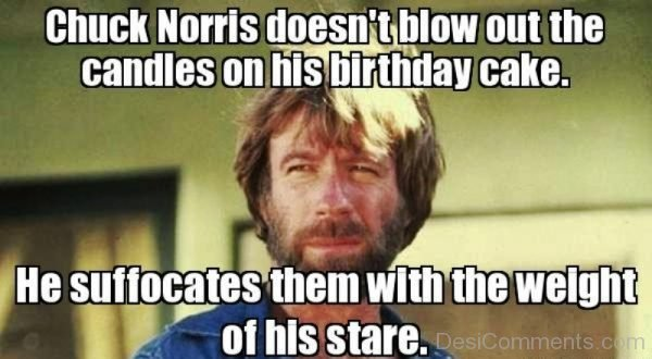 Chuck Norris Doesnt Blow Out