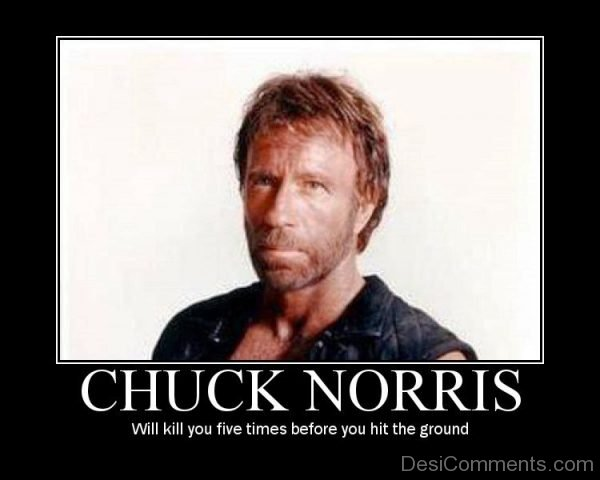 Chuck Norris Will Kill You Five Times