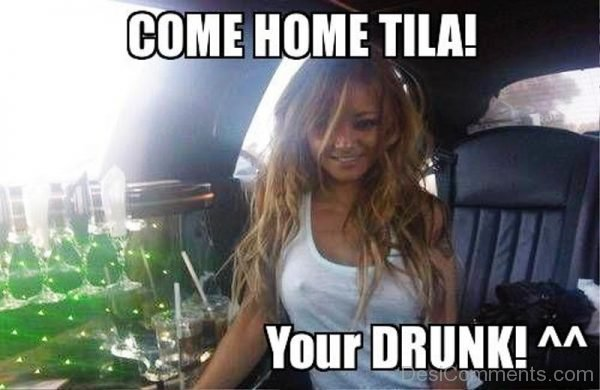Come Home Tila Your Drunk