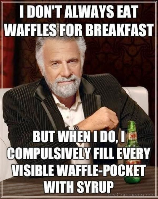 I Dont Always Eat Waffles For Breakfast