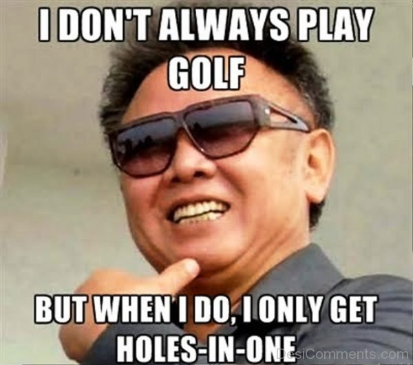 I Dont Always Play Golf