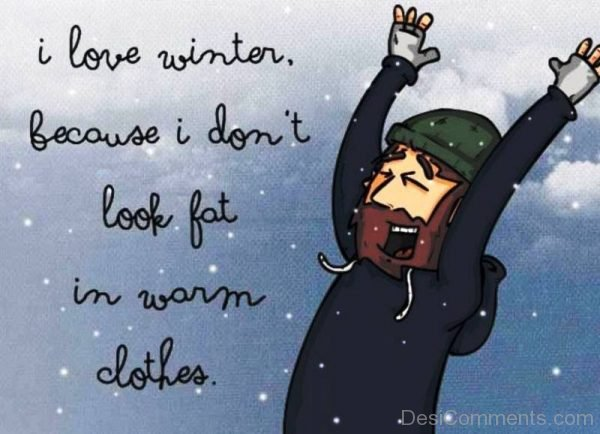 I Love Winter Because I Dont Look Fat