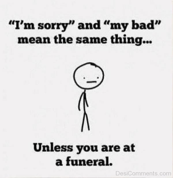 Im Sorry And My Bad Mean The Same Thing