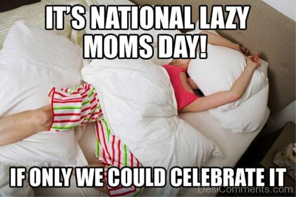 Its National Lazy Moms Day