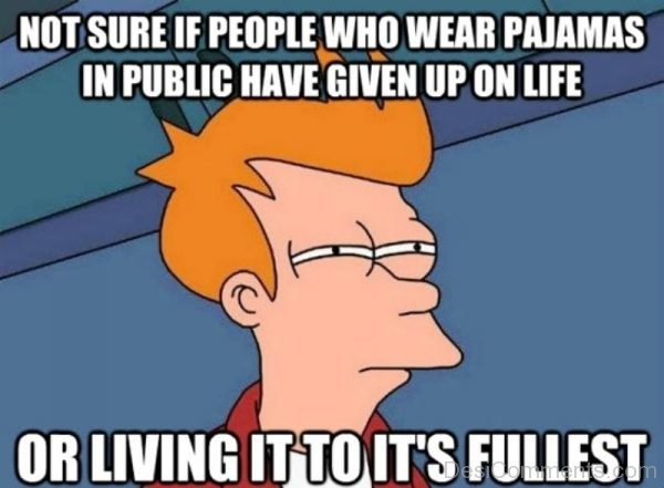Not Sure If People Who Wear Pajamas