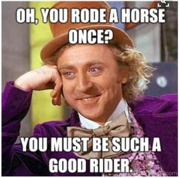 Oh You Rode A Horse Once