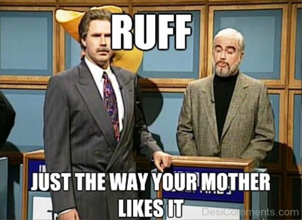Ruff Just The Way Your Mother
