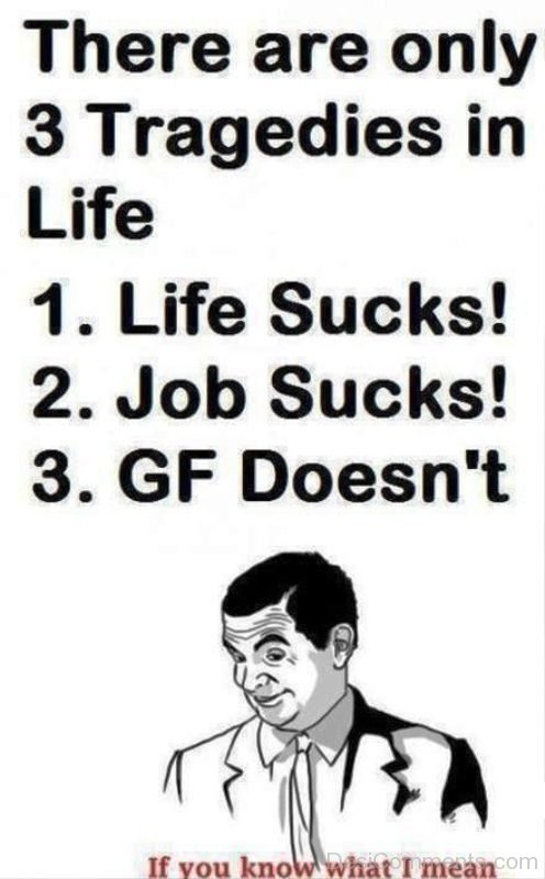 There Are Only 3 Tragedies In Life