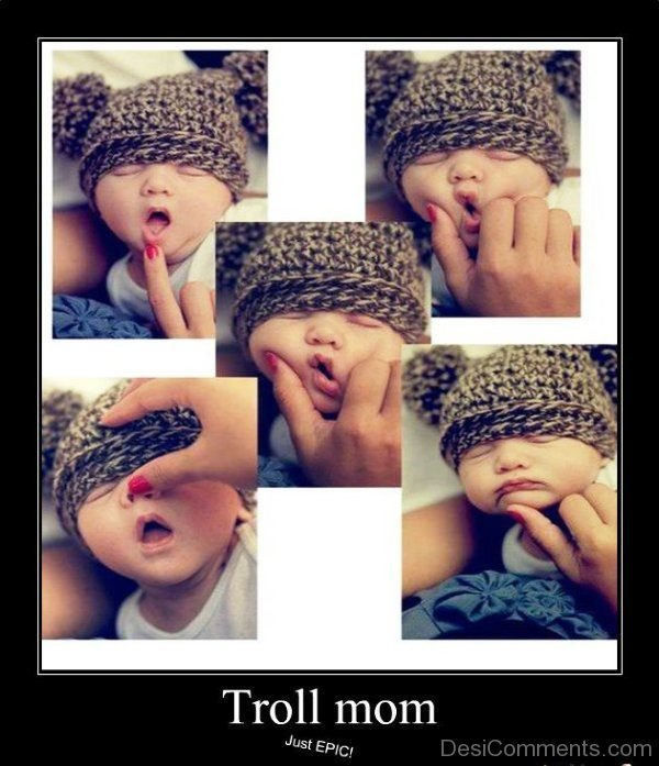 Troll Mom Just Epic