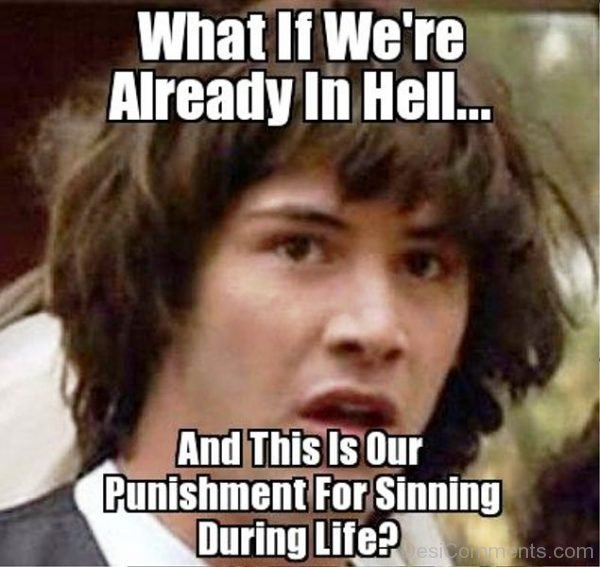 What If We re Already In Hell