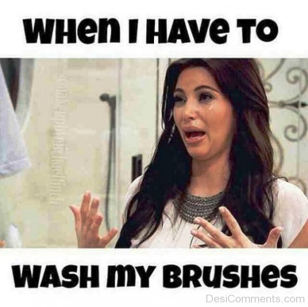 When I Have To Wash My Brushes