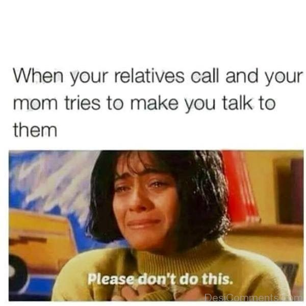 When Your Relatives Call And Your Mom Tries