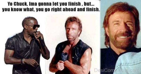 Yo Chuck Ima Gonna Let You Finish