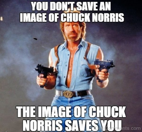 You Dont Save An Image Of Chuck Norris