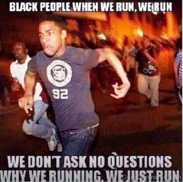 Black People When We Run