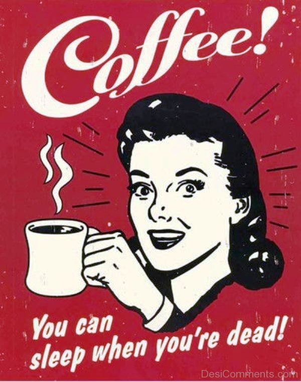 Coffee You Can Sleep When You re Dead