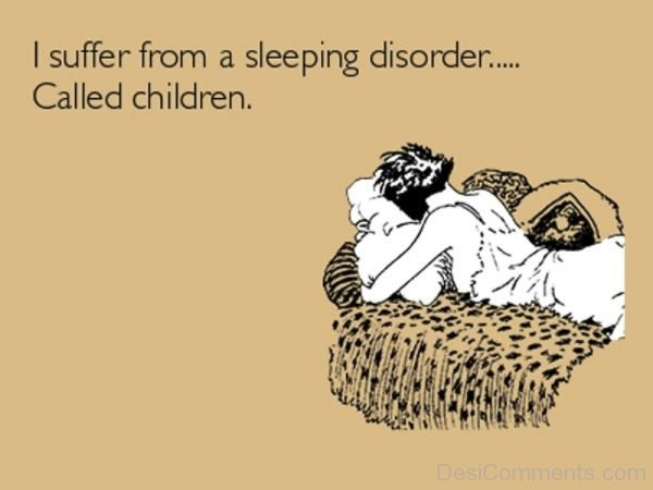 I Suffer From A Sleeping Disorder