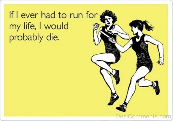 If I Ever Had To Run For My Life