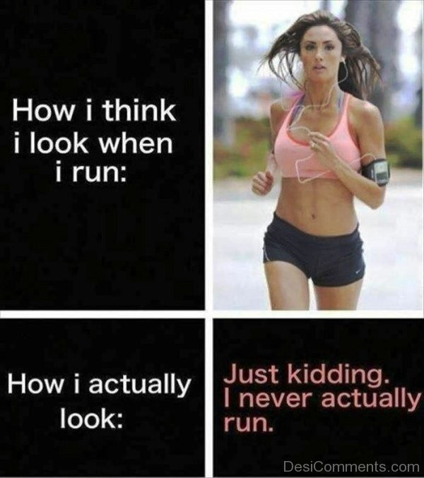 Just Kidding I Never Actually Run