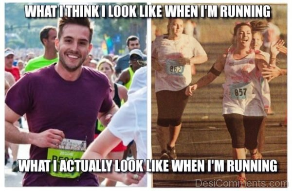 What I Think I Look Like When Im Running