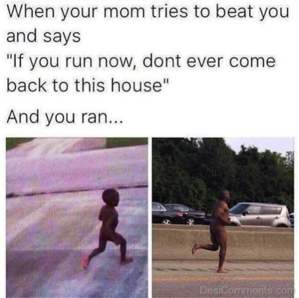 When Your Mom Tries To Beat You