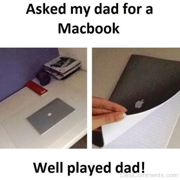 Asked My Dad For A Macbook