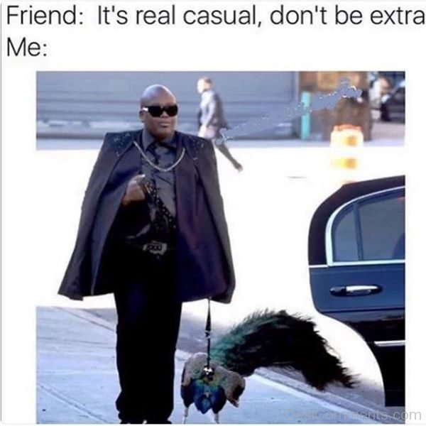 Its Real Casual Dont Be Extra