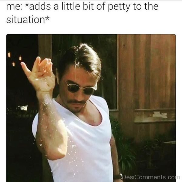 Me Adds A Little Bit Of Petty