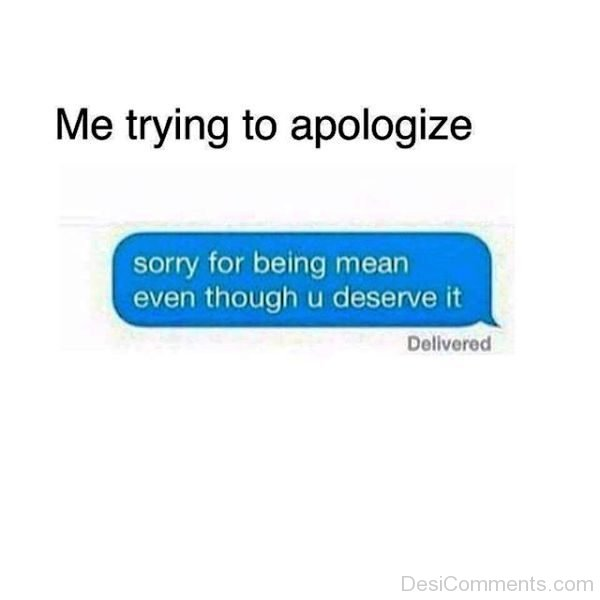 Me Trying To Apologize