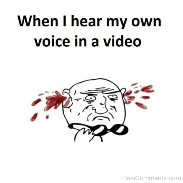 When I Hear My OwnVoice In A Video