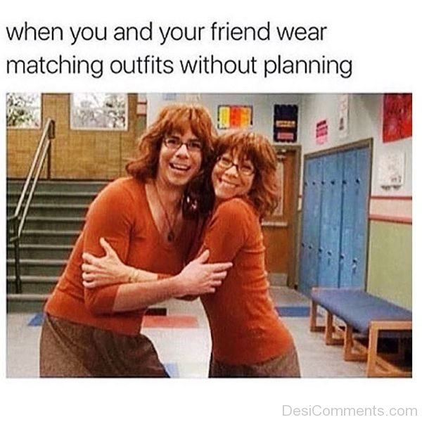 When You And Your Friend Wear Matching