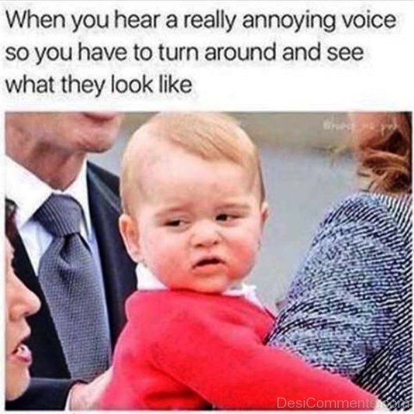 When You Hear A Really Annoying Voice